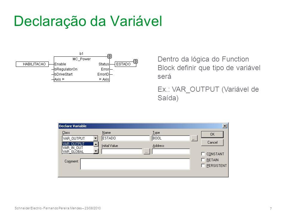 Schneider Electric 7 - Fernando Pereira Mendes – 23/08/2010 Declaração da Variável Dentro da lógica do Function Block definir que tipo de variável ser