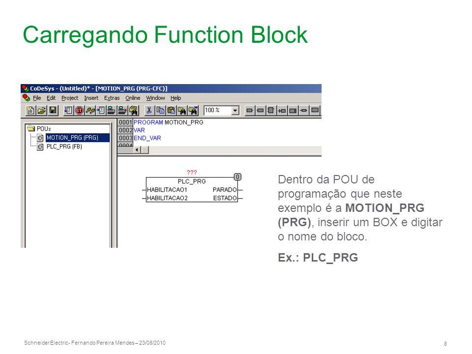 Schneider Electric 8 - Fernando Pereira Mendes – 23/08/2010 Carregando Function Block Dentro da POU de programação que neste exemplo é a MOTION_PRG (P