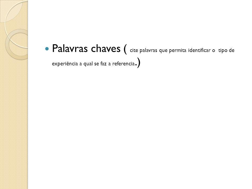 Palavras chaves ( cite palavras que permita identificar o tipo de experiência a qual se faz a referencia.)