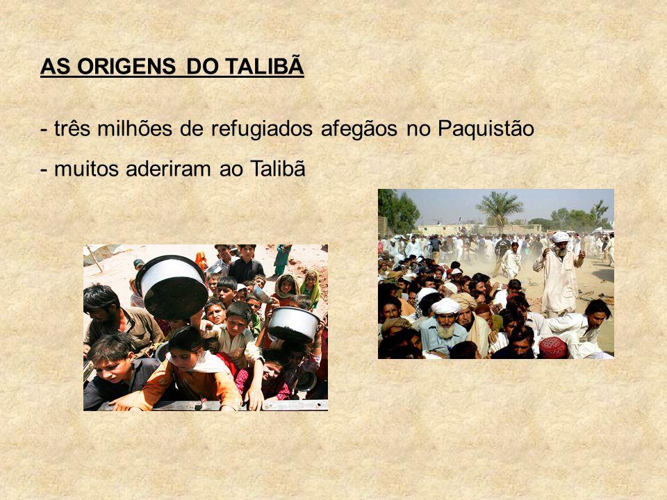 AS ORIGENS DO TALIBÃ - três milhões de refugiados afegãos no Paquistão - muitos aderiram ao Talibã