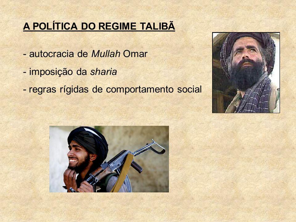 A POLÍTICA DO REGIME TALIBÃ - autocracia de Mullah Omar - imposição da sharia - regras rígidas de comportamento social
