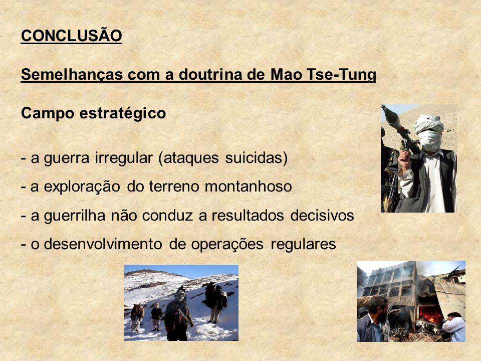 CONCLUSÃO Semelhanças com a doutrina de Mao Tse-Tung Campo estratégico - a guerra irregular (ataques suicidas) - a exploração do terreno montanhoso -
