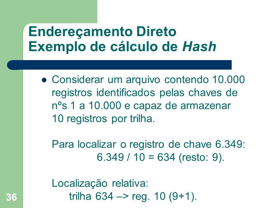 36 Endereçamento Direto Exemplo de cálculo de Hash Considerar um arquivo contendo 10.000 registros identificados pelas chaves de nºs 1 a 10.000 e capa