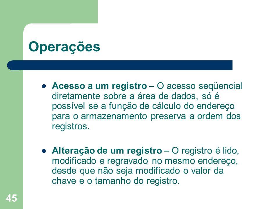 45 Operações Acesso a um registro – O acesso seqüencial diretamente sobre a área de dados, só é possível se a função de cálculo do endereço para o arm