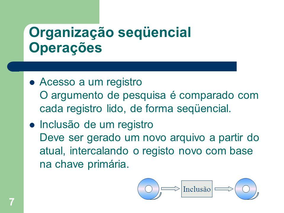 8 Organização seqüencial operações Exclusão de um registro Como na inclusão, deve ser gerado um novo arquivo a partir do atual, de forma a eliminar o registro desejado.