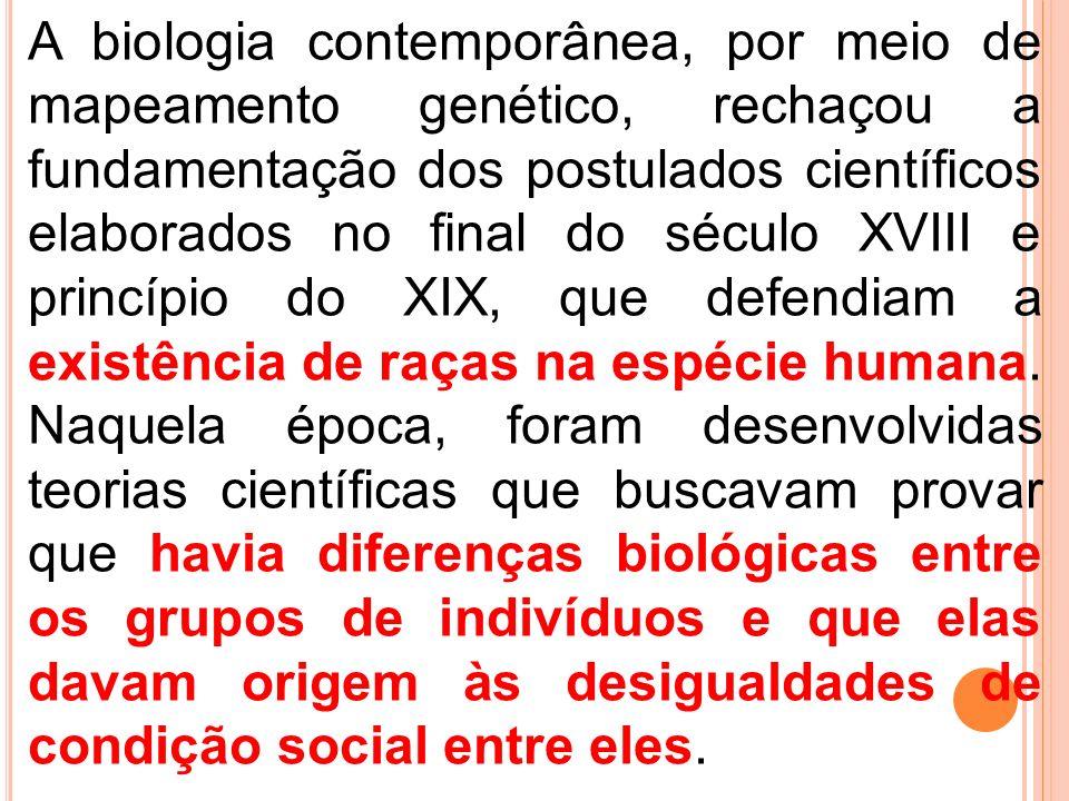 A biologia contemporânea, por meio de mapeamento genético, rechaçou a fundamentação dos postulados científicos elaborados no final do século XVIII e p