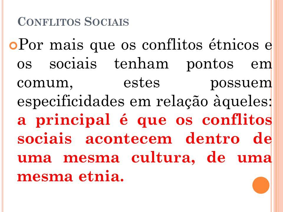 C ONFLITOS S OCIAIS Por mais que os conflitos étnicos e os sociais tenham pontos em comum, estes possuem especificidades em relação àqueles: a princip