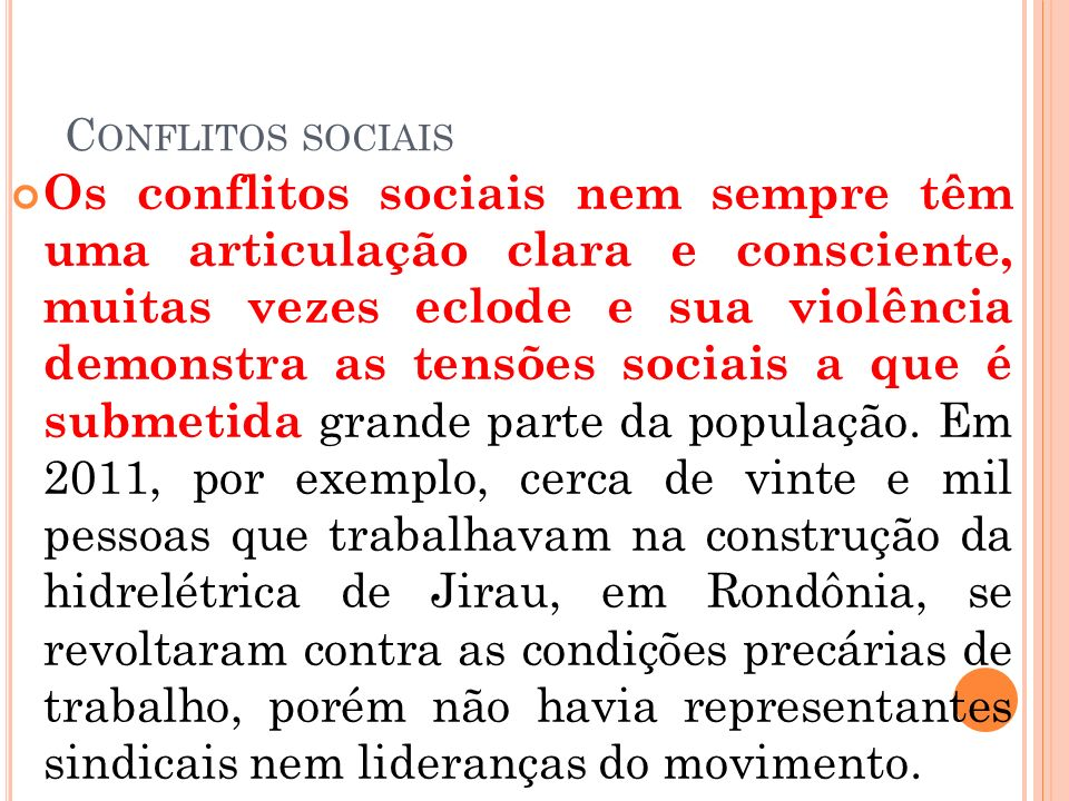 C ONFLITOS SOCIAIS Os conflitos sociais nem sempre têm uma articulação clara e consciente, muitas vezes eclode e sua violência demonstra as tensões so