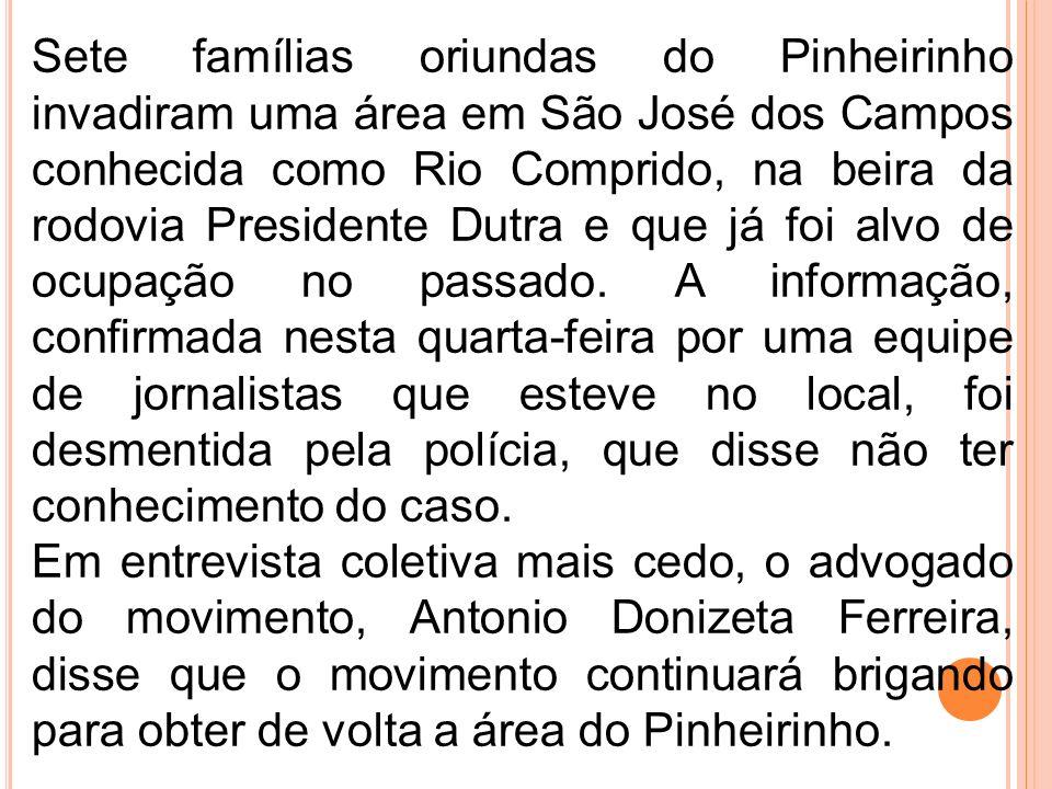 Sete famílias oriundas do Pinheirinho invadiram uma área em São José dos Campos conhecida como Rio Comprido, na beira da rodovia Presidente Dutra e qu