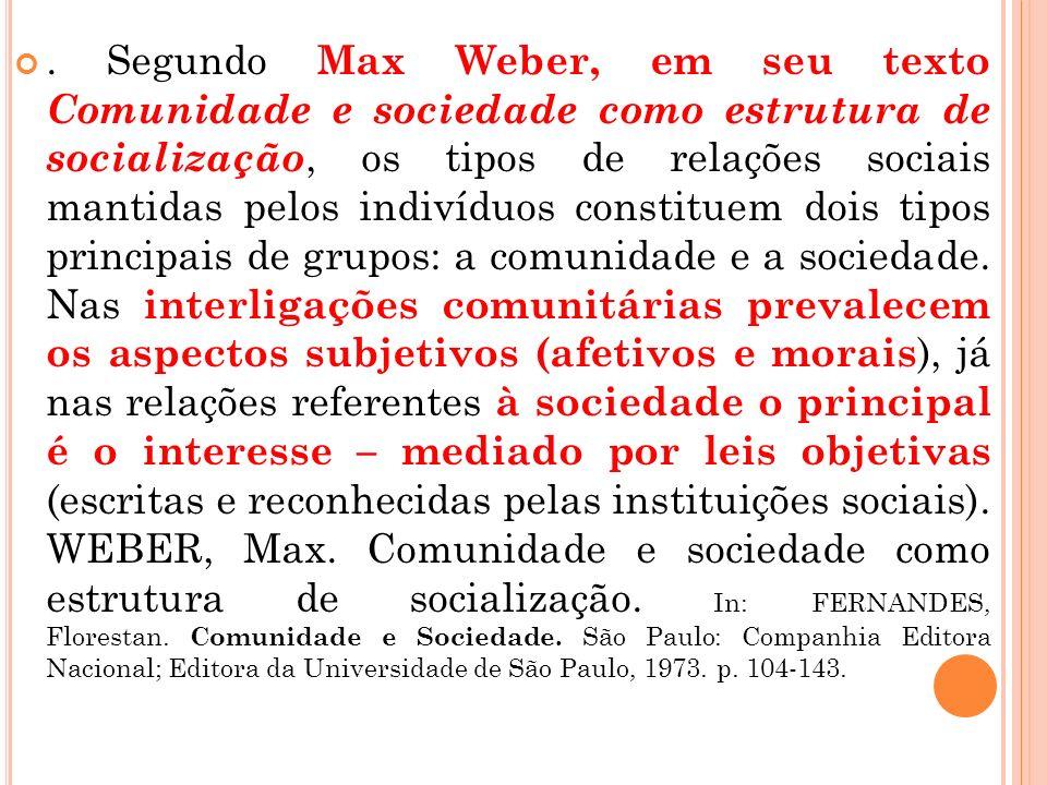 . Segundo Max Weber, em seu texto Comunidade e sociedade como estrutura de socialização, os tipos de relações sociais mantidas pelos indivíduos consti