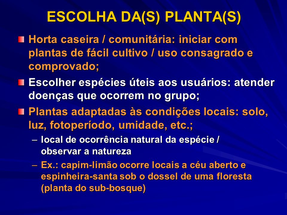 ESCOLHA DA(S) PLANTA(S) Horta caseira / comunitária: iniciar com plantas de fácil cultivo / uso consagrado e comprovado; Escolher espécies úteis aos u