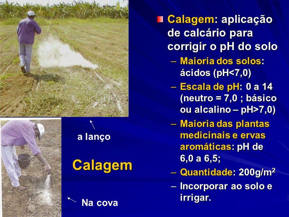 Calagem Calagem: aplicação de calcário para corrigir o pH do solo –Maioria dos solos: ácidos (pH<7,0) –Escala de pH: 0 a 14 (neutro = 7,0 ; básico ou