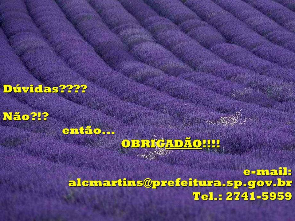 Dúvidas????Não?!?então... OBRIGADÃO!!!! e-mail: alcmartins@prefeitura.sp.gov.br e-mail: alcmartins@prefeitura.sp.gov.br Tel.: 2741-5959