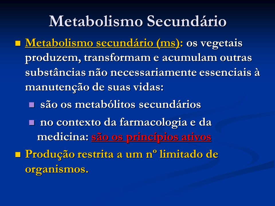 Metabolismo Secundário Metabolismo secundário (ms): os vegetais produzem, transformam e acumulam outras substâncias não necessariamente essenciais à m