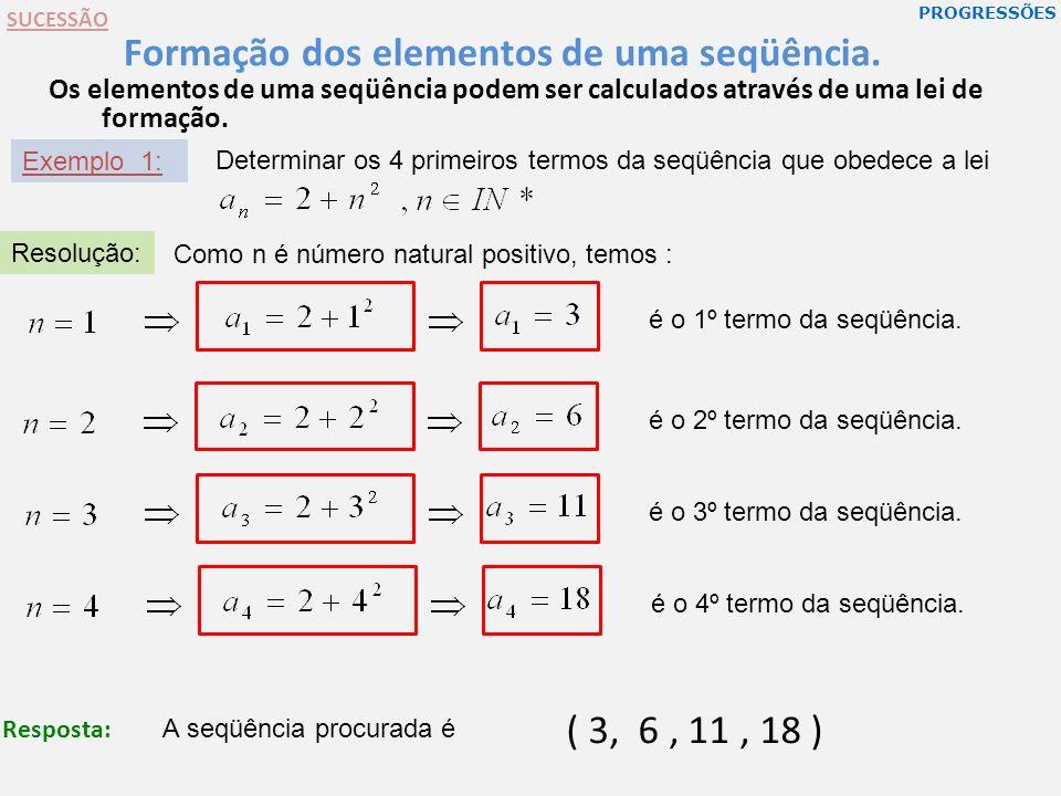 PROGRESSÕES SUCESSÃO Formação dos elementos de uma seqüência. Os elementos de uma seqüência podem ser calculados através de uma lei de formação. Exemp