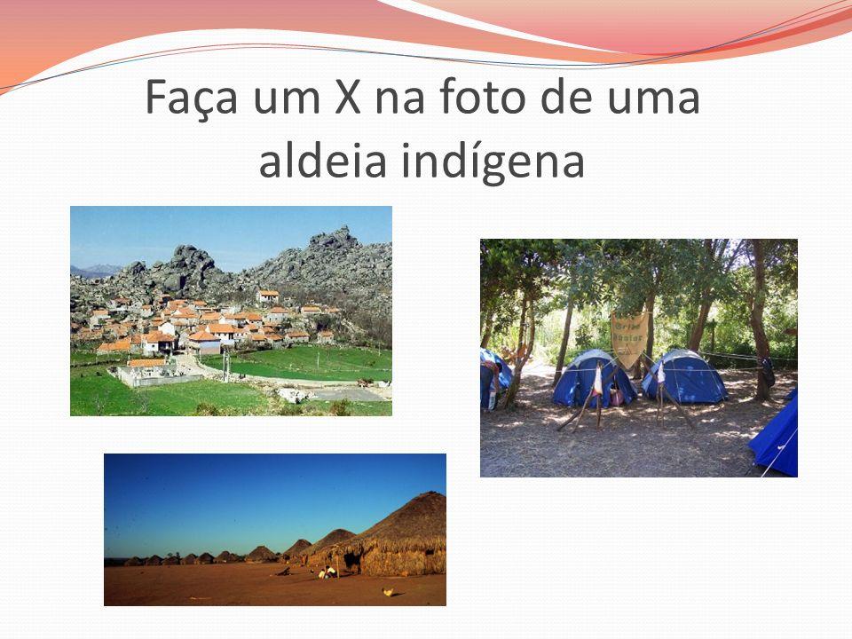 Faça um X na foto de uma aldeia indígena