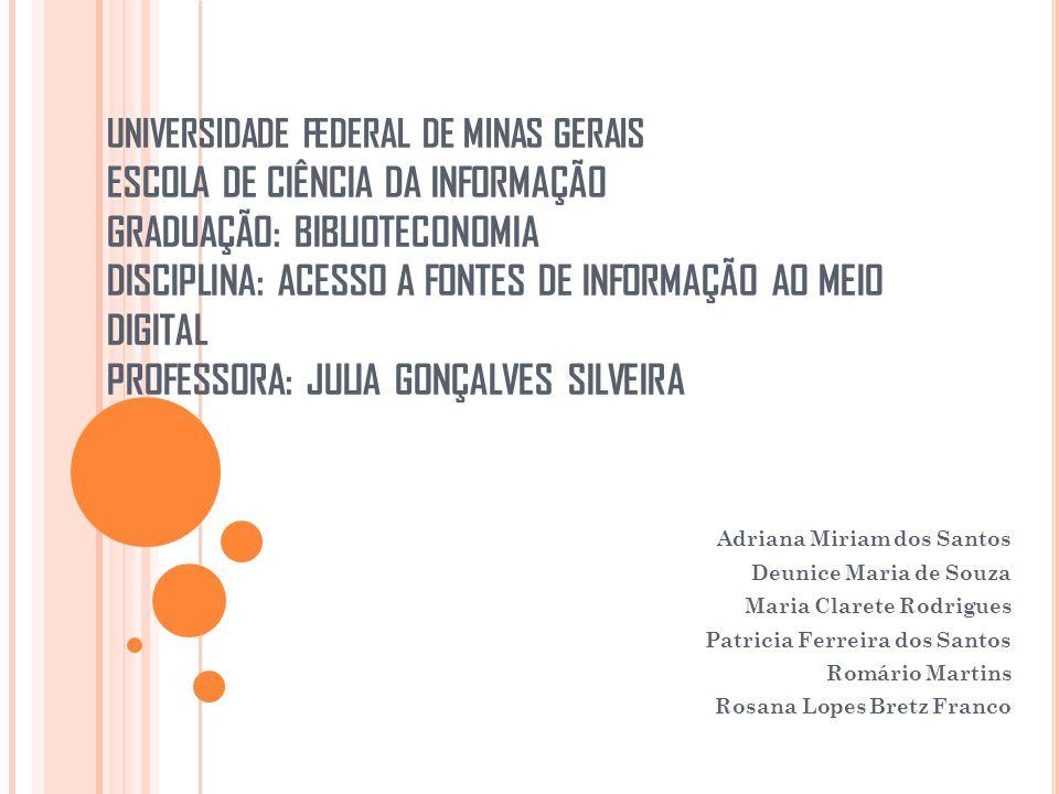 UNIVERSIDADE FEDERAL DE MINAS GERAIS ESCOLA DE CIÊNCIA DA INFORMAÇÃO GRADUAÇÃO: BIBLIOTECONOMIA DISCIPLINA: ACESSO A FONTES DE INFORMAÇÃO AO MEIO DIGI
