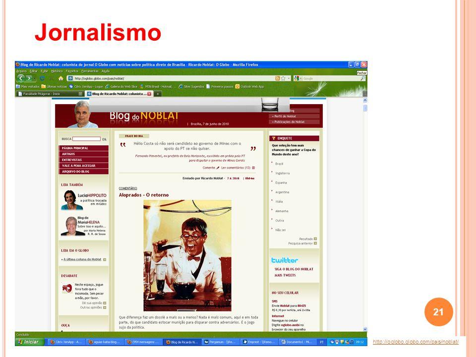 http://oglobo.globo.com/pais/noblat/ Jornalismo 21