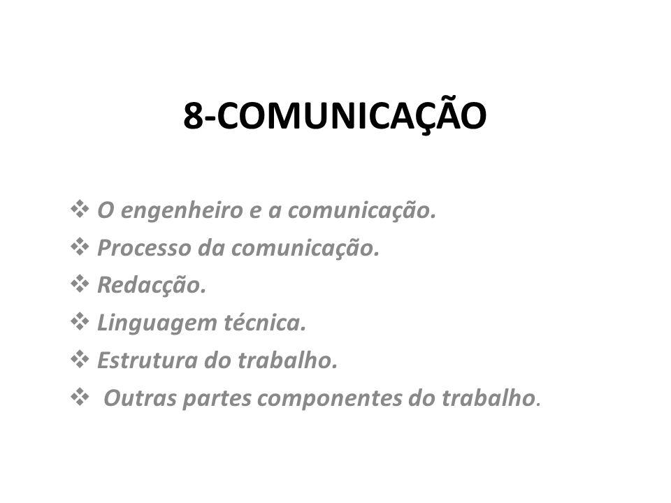8-COMUNICAÇÃO O engenheiro e a comunicação. Processo da comunicação. Redacção. Linguagem técnica. Estrutura do trabalho. Outras partes componentes do