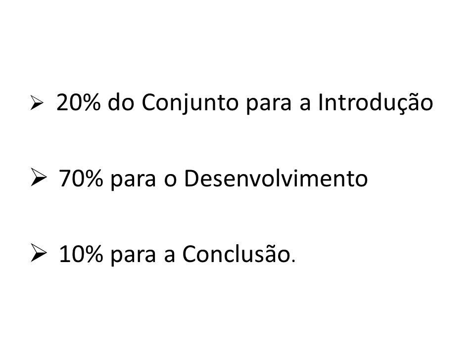 20% do Conjunto para a Introdução 70% para o Desenvolvimento 10% para a Conclusão.