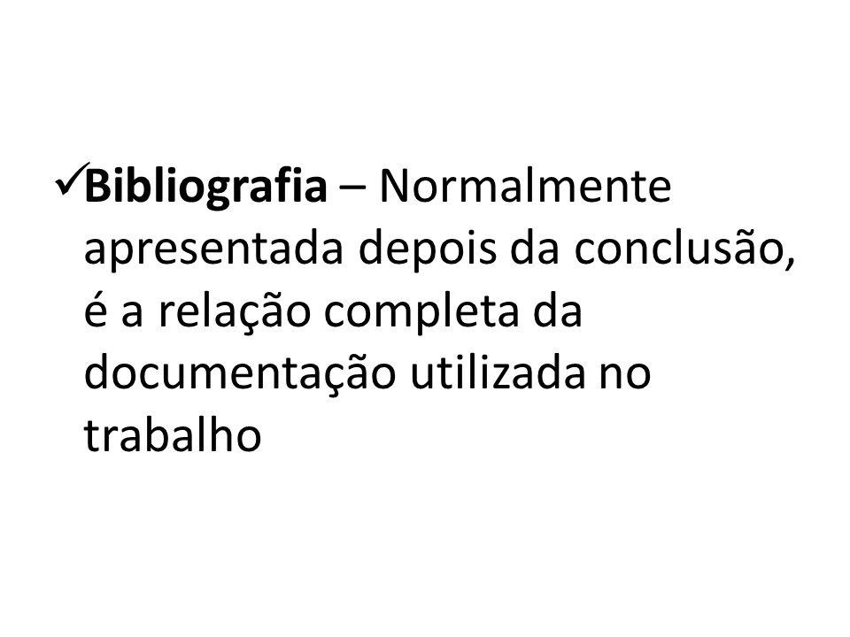 Bibliografia – Normalmente apresentada depois da conclusão, é a relação completa da documentação utilizada no trabalho