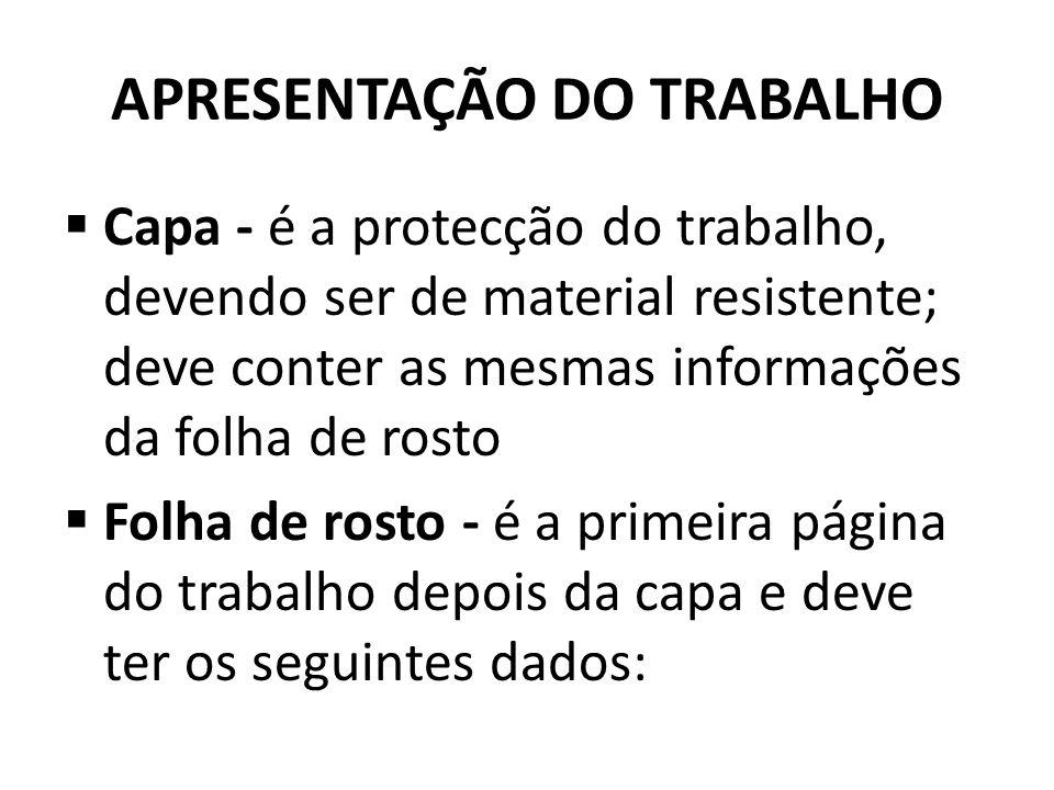 APRESENTAÇÃO DO TRABALHO Capa - é a protecção do trabalho, devendo ser de material resistente; deve conter as mesmas informações da folha de rosto Fol
