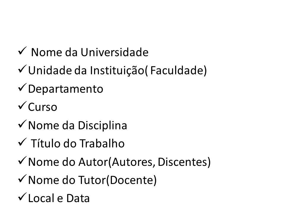 Nome da Universidade Unidade da Instituição( Faculdade) Departamento Curso Nome da Disciplina Título do Trabalho Nome do Autor(Autores, Discentes) Nom