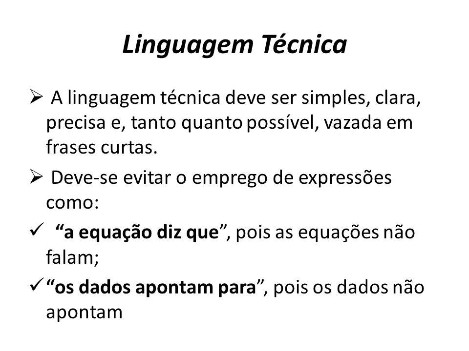 Linguagem Técnica A linguagem técnica deve ser simples, clara, precisa e, tanto quanto possível, vazada em frases curtas. Deve-se evitar o emprego de