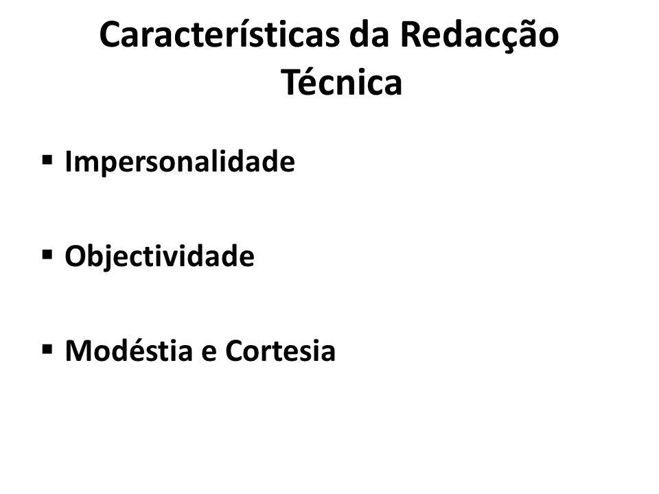 Características da Redacção Técnica Impersonalidade Objectividade Modéstia e Cortesia