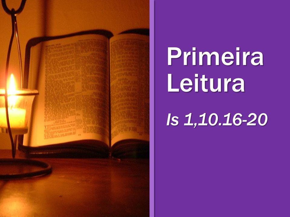Primeira Leitura Is 1,10.16-20