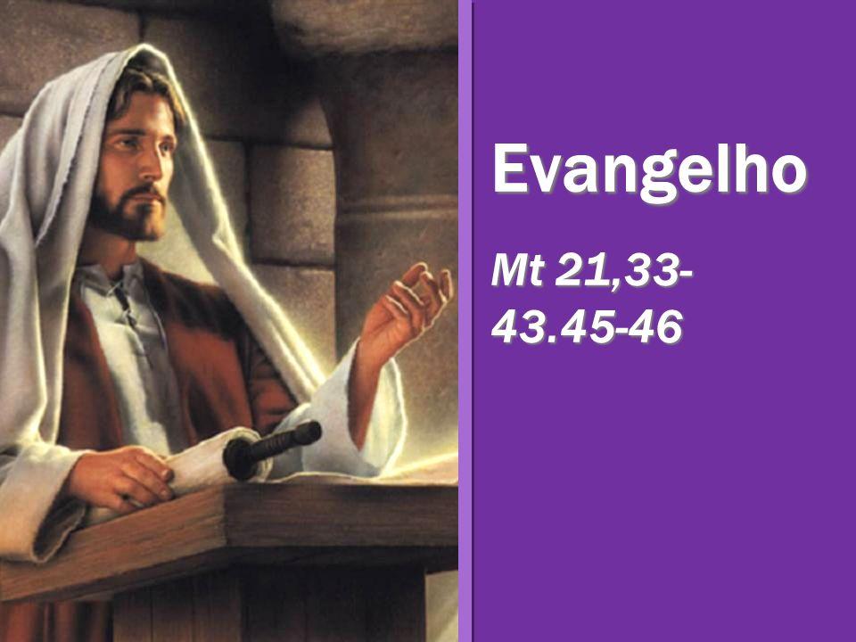 Evangelho Mt 21,33- 43.45-46