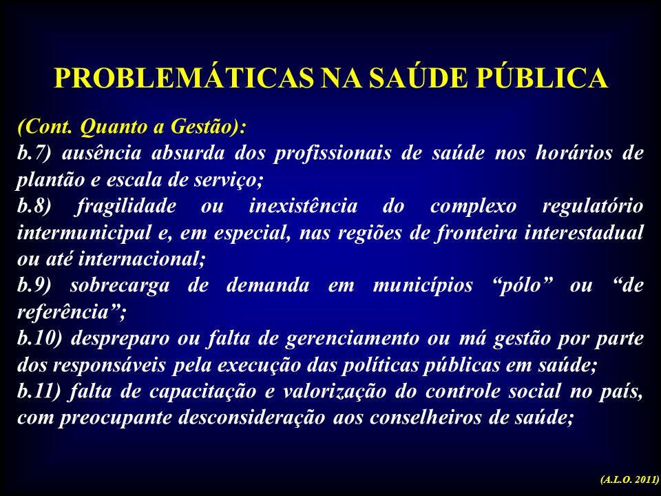 PROBLEMÁTICAS NA SAÚDE PÚBLICA b) Quanto à Gestão (de ordem administrativa e de RH): b.1) carência e má distribuição de profissionais de saúde pelo te