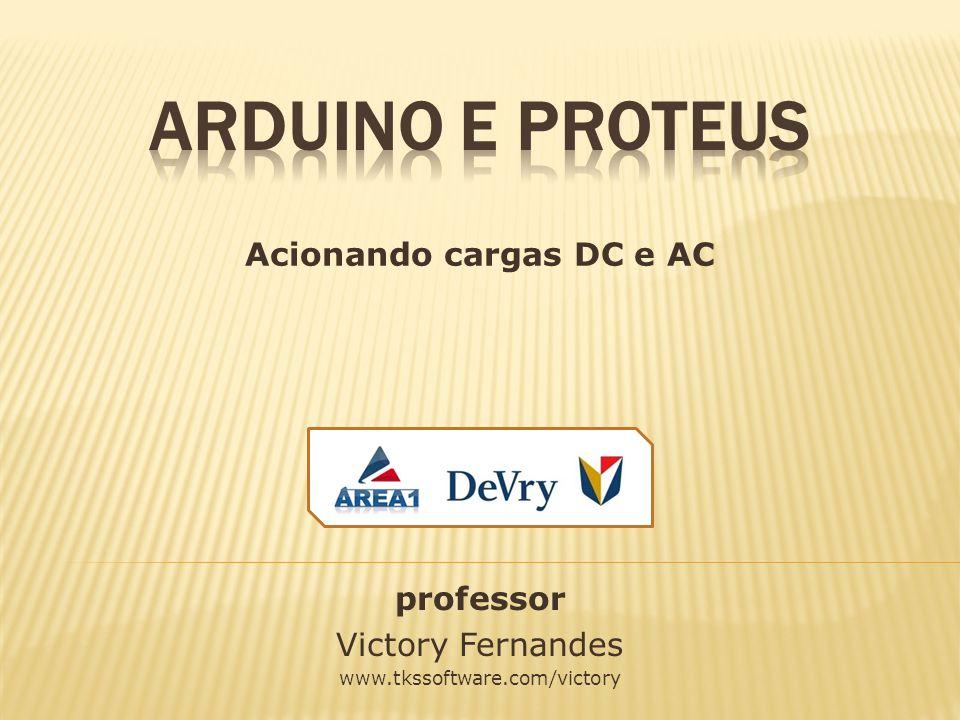 professor Victory Fernandes www.tkssoftware.com/victory Acionando cargas DC e AC