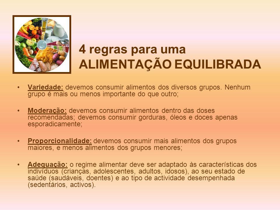 4 regras para uma ALIMENTAÇÃO EQUILIBRADA Variedade: devemos consumir alimentos dos diversos grupos. Nenhum grupo é mais ou menos importante do que ou