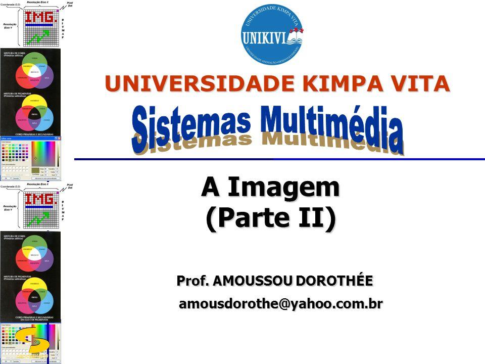 DSC/CEEI/UFCG A Imagem (Parte II) Prof. AMOUSSOU DOROTHÉE Prof. AMOUSSOU DOROTHÉE amousdorothe@yahoo.com.br amousdorothe@yahoo.com.br UNIVERSIDADE KIM