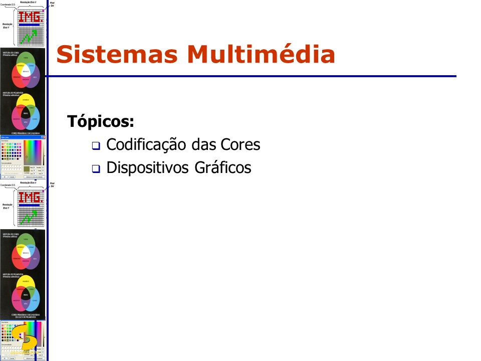 DSC/CEEI/UFCG Tópicos: Codificação das Cores Dispositivos Gráficos Sistemas Multimédia