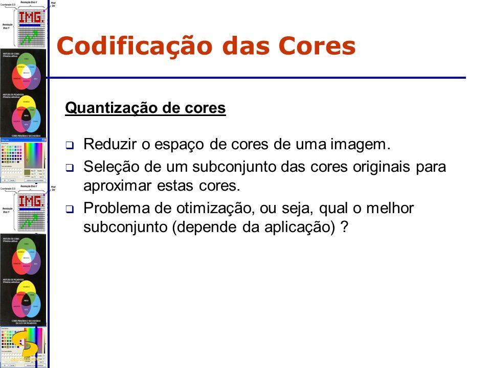 DSC/CEEI/UFCG Quantização de cores Reduzir o espaço de cores de uma imagem. Seleção de um subconjunto das cores originais para aproximar estas cores.
