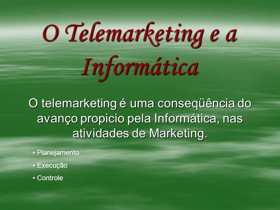 O Telemarketing e a Informática O telemarketing é uma conseqüência do avanço propicio pela Informática, nas atividades de Marketing. Planejamento Exec
