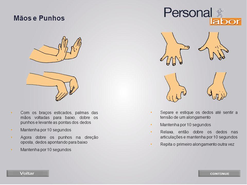 Mãos e Punhos Com os braços esticados, palmas das mãos voltadas para baixo, dobre os punhos e levante as pontas dos dedos Mantenha por 10 segundos Ago