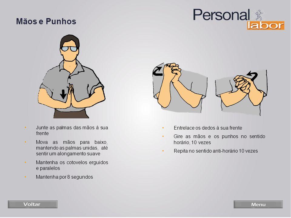 Mãos e Punhos Entrelace os dedos à sua frente Gire as mãos e os punhos no sentido horário, 10 vezes Repita no sentido anti-horário 10 vezes Junte as p