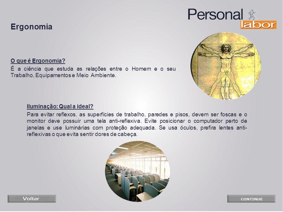O que é Ergonomia? É a ciência que estuda as relações entre o Homem e o seu Trabalho, Equipamentos e Meio Ambiente. Iluminação: Qual a ideal? Para evi