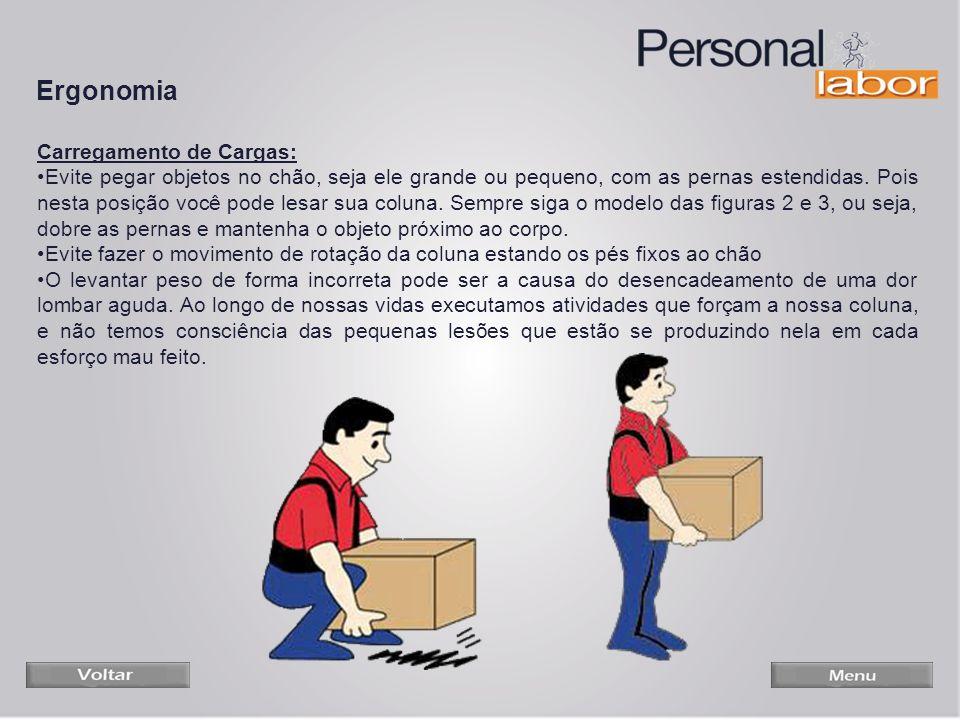 Carregamento de Cargas: Evite pegar objetos no chão, seja ele grande ou pequeno, com as pernas estendidas. Pois nesta posição você pode lesar sua colu