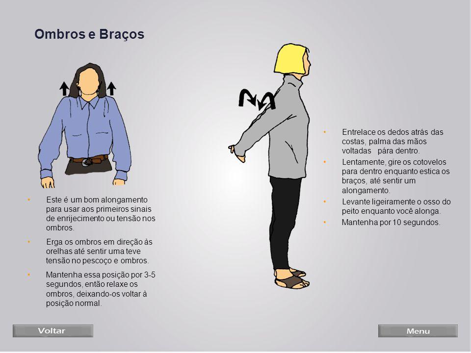 Ombros e Braços Este é um bom alongamento para usar aos primeiros sinais de enrijecimento ou tensão nos ombros. Erga os ombros em direção às orelhas a
