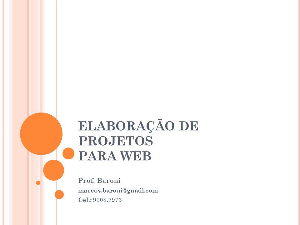 ELABORAÇÃO DE PROJETOS PARA WEB Prof. Baroni marcos.baroni@gmail.com Cel.: 9108.7973