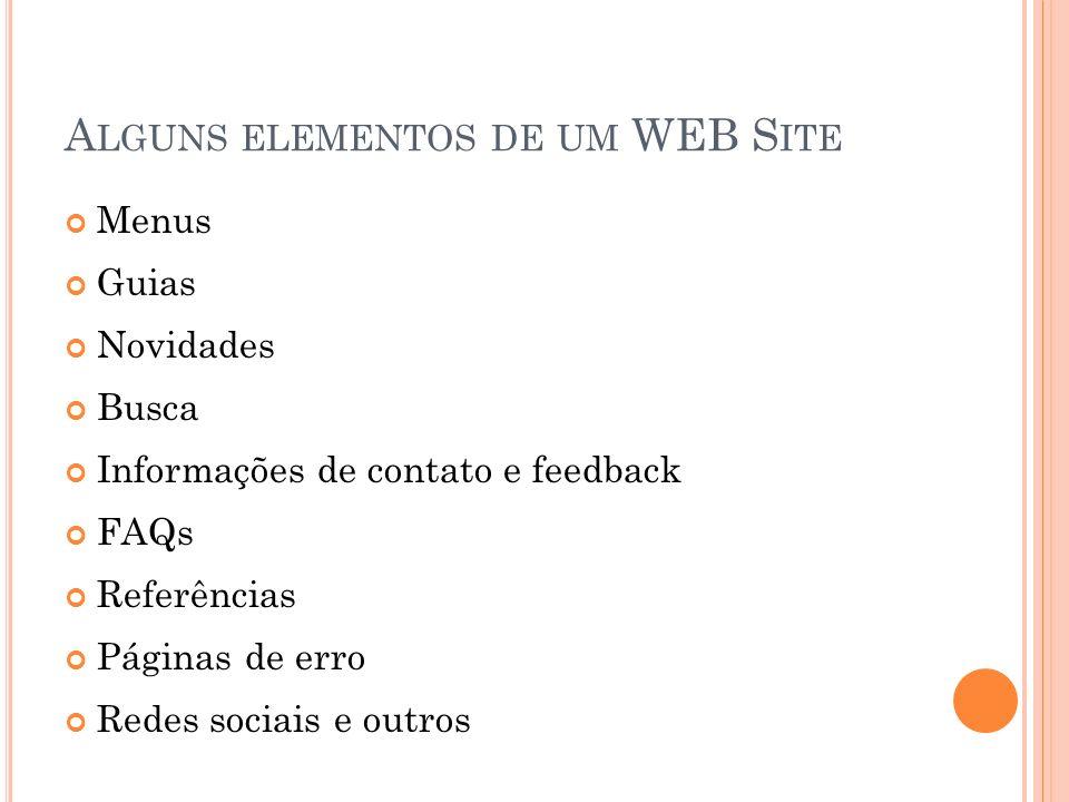 A LGUNS ELEMENTOS DE UM WEB S ITE Menus Guias Novidades Busca Informações de contato e feedback FAQs Referências Páginas de erro Redes sociais e outro