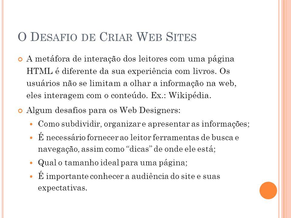 O D ESAFIO DE C RIAR W EB S ITES A metáfora de interação dos leitores com uma página HTML é diferente da sua experiência com livros. Os usuários não s