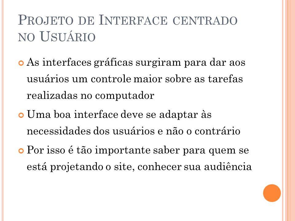 P ROJETO DE I NTERFACE CENTRADO NO U SUÁRIO As interfaces gráficas surgiram para dar aos usuários um controle maior sobre as tarefas realizadas no com