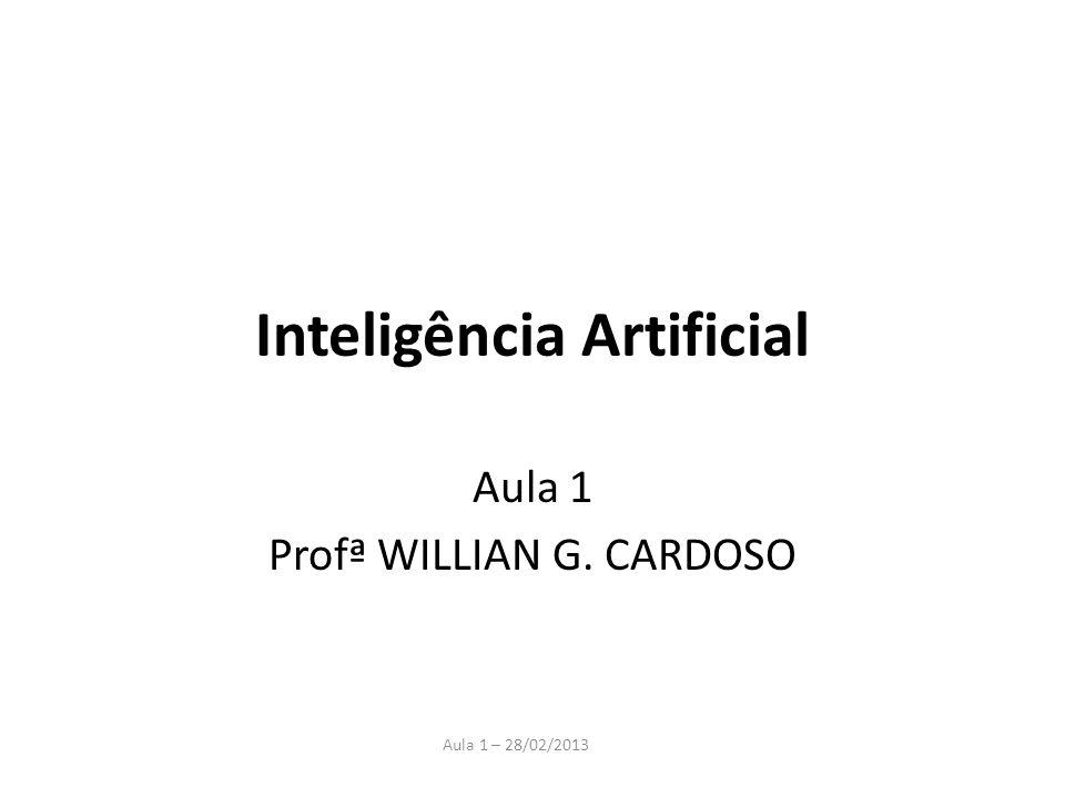 Aula 1 – 28/02/2013 Inteligência Artificial Aula 1 Profª WILLIAN G. CARDOSO