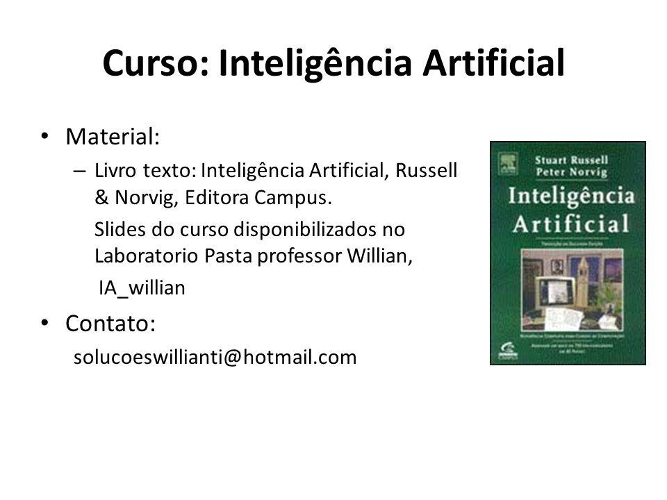 Curso: Inteligência Artificial Material: – Livro texto: Inteligência Artificial, Russell & Norvig, Editora Campus. Slides do curso disponibilizados no