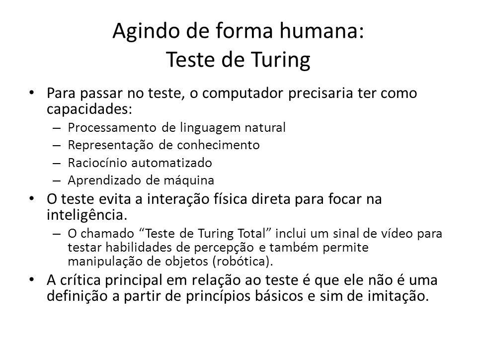 Agindo de forma humana: Teste de Turing Para passar no teste, o computador precisaria ter como capacidades: – Processamento de linguagem natural – Rep